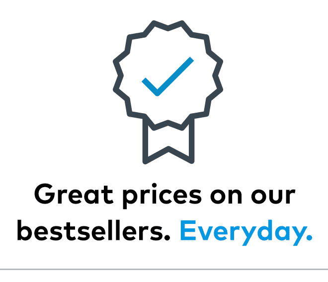 Great prices on our bestsellers. Everyday.
