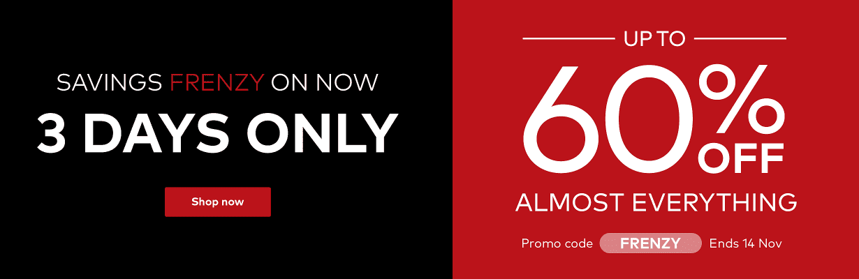 Up to 60% off almost everything. Promo code FRENZY.