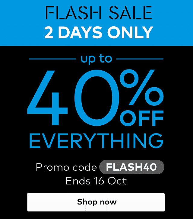 up to 40% off sitewide. 2 days only. Promo code FLASH40
